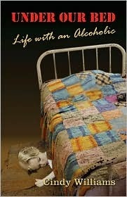 Under Our Bed: Life with an Alcoholic  by  Cindy Williams