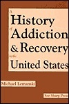A History of Addiction and Recovery in the United States: Traditional Treatments and Effective Alternatives Michael Lemanski