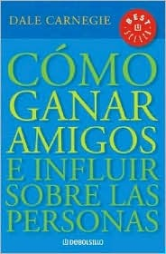 Como Ganar Amigos E Influir Sobre las Personas = How to Win Friends and Influence People Dale Carnegie