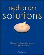 Meditation Solutions -- Guided Meditations for Health and Peace of Mind Paul Roland