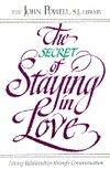 Secret of Staying in Love: Loving Relationships Through Communication  by  John Joseph Powell