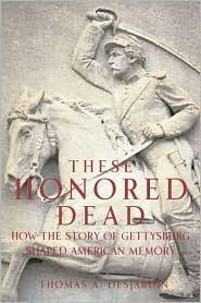 These Honored Dead: How The Story Of Gettysburg Shaped American Memory  by  Thomas A. Desjardin