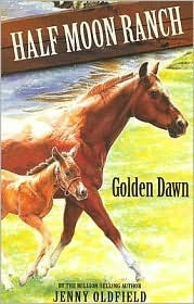 Golden Dawn (The Horses of Half Moon Ranch, #12) Jenny Oldfield