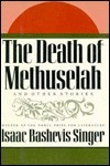 The Death of Methuselah and Other Stories Isaac Bashevis Singer