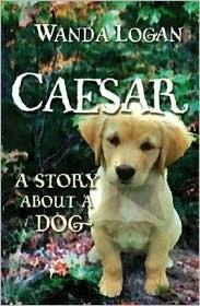 Caesar, a Story about a Dog Wanda Logan