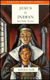 Jesus Is Indian & Other South African Stories: And Other Stories Agnes Sam