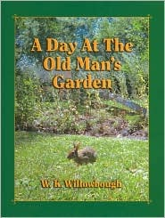 A Day at the Old Mans Garden  by  W.K. Willowbough