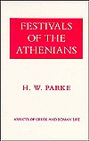 Festivals of the Athenians  by  H.W. Parke