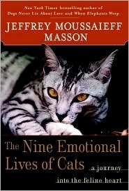 The Nine Emotional Lives of Cats: A Journey Into the Feline Heart  by  Jeffrey Moussaieff Masson