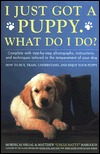 I Just Got A Puppy, What Do I Do?: How to Buy, Train, Understand, and Enjoy Your Puppy Mordecai Siegal