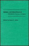 Media Anthropology: Informing Global Citizens Susan L. Allen