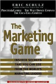 The Marketing Game : How The Worlds Best Companies Play To Win  by  Eric Schulz
