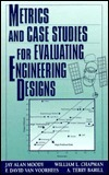 Metrics And Case Studies For Evaluating Engineering Designs  by  William L. Chapman