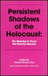 Persistent Shadows of the Holocaust: The Meaning to Those Not Directly Affected Rafael Moses