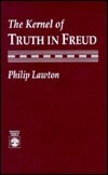 The Kernel Of Truth In Freud Philip Lawton