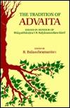 The Tradition of Advaita: Essays in Honour of Bhasyabhavajna V.R. Kalyanasundara Sastri  by  R. Balasubramanian