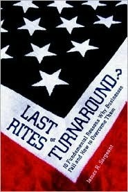 Last Rites or Turnaround?: 10 Fundamental Reasons Why Businesses Fail and How to Overcome Them  by  James R. Sargeant
