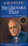 The Quotable Tozer: Wise Words With A Prophetic Edge  by  Harry Verploegh