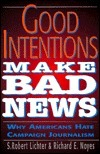 Good Intentions Make Bad News: Why Americans Hate Campaign Journalism  by  Anne Crippen Ruderman