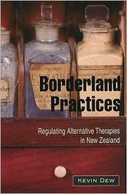 Borderland Practices: Regulating Alternative Therapies in New Zealand Kevin Dew