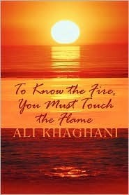 To Know the Fire, You Must Touch the Flame Ali Khaghani
