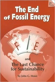 The End of Fossil Energy: And a Plan for Sustainability John G. Howe