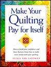 Make Your Quilting Pay For Itself Sylvia Ann Landman