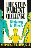 The Stepparent Challenge: Making It Work  by  Stephen J. Williams