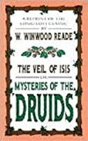 Mysteries of the Druids - The Veil of Isis William Winwood Reade