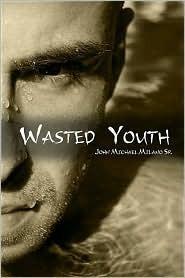Wasted Youth John Michael Milano Sr