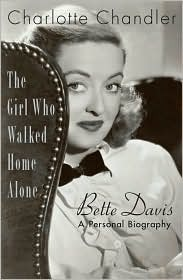Girl Who Walked Home Alone: Bette Davis, a Personal Biography Charlotte Chandler