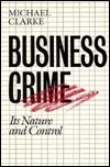 Business Crime: Its Nature And Control Michael Clarke