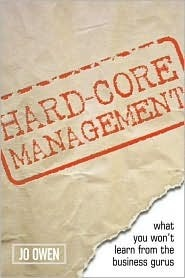 Hard-Core Management: Revealing the Unwritten Rules  by  Jo Owen