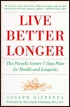 Live Better Longer: The Parcells Center 7-Step Plan For Health and Longlivity  by  Joseph Dispenza