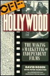 Off Hollywood: The Making And Marketing Of Independent Films  by  David Rosen