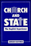 Church And State: The English Experience  by  Adrian Hastings