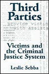 THIRD PARTIES: VICTIMS AND THE CRIMINAL JUSTICE SYSTEM  by  LESLIE SEBBA