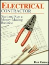 Electrical Contractor: Start and Run a Money-Making Business Dan Ramsey