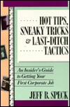 Hot Tips, Sneaky Tricks, and Last-Ditch Tactics: An Insiders Guide to Getting Your First Corporate Job  by  Jeff B. Speck