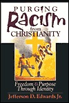 Purging Racism from Christianity: Freedom & Purpose Through Identity  by  Jefferson D. Edwards