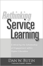 Rethinking Service Learning: Embracing The Scholarship Of Engagement Within Higher Education Dan W. Butin