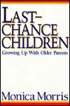 Last Chance Children: Growing Up with Older Parents Monica B. Morris
