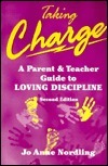 Taking Charge: A Parent and Teacher Guide to Loving Discipline Jo Anne Nordling