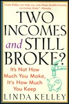 Two Incomes and Still Broke?: Its Not How Much You Make, But How Much You Keep  by  Linda Kelley