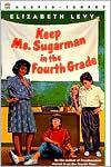 Keep Ms. Sugarman in the Fourth Grade Elizabeth Levy