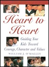 Heart to Heart: Guiding Your Kids Toward Character, Courage and Values William J. OMalley