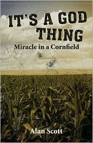 Its a God Thing.Miracle in a Cornfield  by  Alan Scott