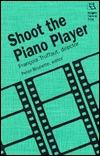 Shoot the Piano Player: Francois Truffaut, director Peter Brunette