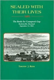 Sealed with Their Lives: The Battle for Cramptons Gap, Burkittsville, Maryland, September 14, 1862 Timothy J. Reese