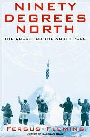 Ninety Degrees North: The Quest for the North Pole Fergus Fleming